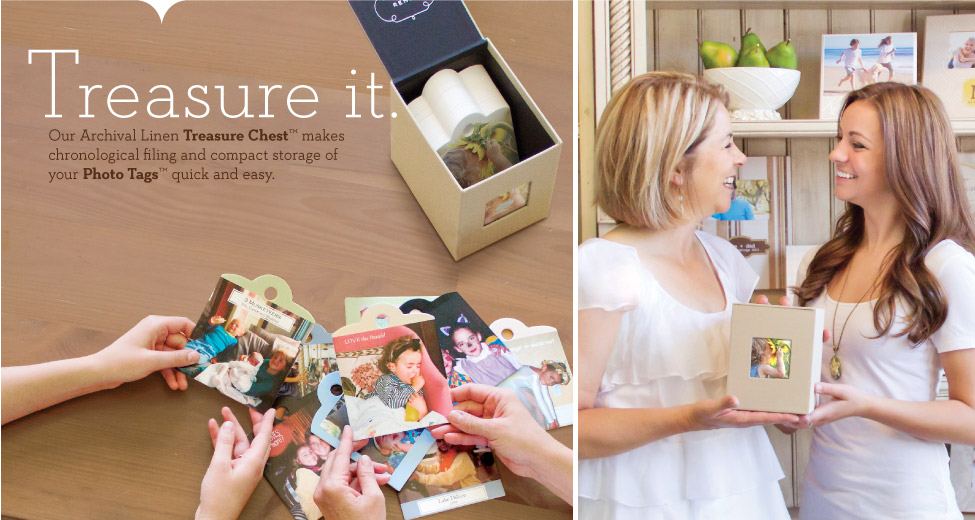 Treasure it. - Our Archival Linen Treasure ChestTM makes chronological filing and compact storage of your Photo TagsTM quick and easy.